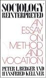 Sociology Reinterpreted, Peter L. Berger and Hansfried Kellner, 0385174209