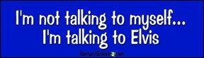 I'm Not Talking To Myself I'm Talking to Elvis - funny bumper stickers (Medium 10x2.8 in.) (Talking Elvis)