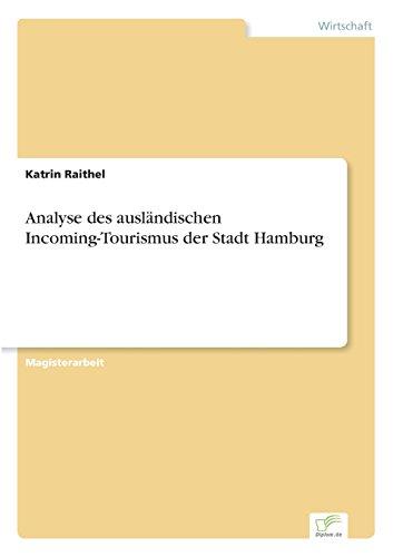 Analyse des ausländischen Incoming-Tourismus der Stadt Hamburg  [Raithel, Katrin] (Tapa Blanda)