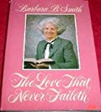 The Love That Never Faileth, Barbara B. Smith, 0884945421