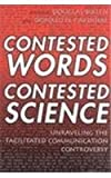 Contested Words, Contested Science : Unraveling the Facilitated Communication Controversy, Biklen, Douglas, 0807736015