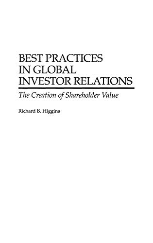 Best Practices in Global Investor Relations: The Creation of Shareholder Value (Investor Relations Best Practices)