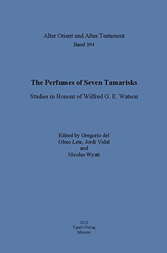 The Perfumes of Seven Tamarisks: Studies in Honour of Wilfred G. E. Watson