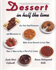 Dessert In Half The Time   Use Your Food Processor: & Microwave to Make Great Desserts in Less Time Than It Takes to Buy a Pint of I ce Cream by Linda West Eckhardt