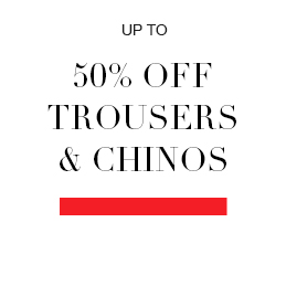 Up to 50% off trousers & chinos