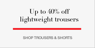 up to 40% off lightweight trousers