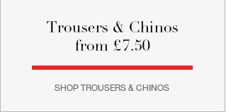 Trousers & Chinos from £7.50