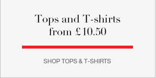 Tops and T-shirts from £10.50
