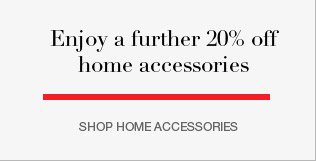Enjoy a further 20% off home accessories