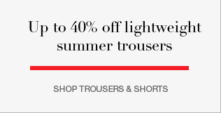 up to 40% off lighweight summer trousers