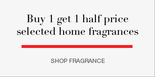 BUY 1 GET 1 HALF PRICE SELECTED HOME FRAGRANCES