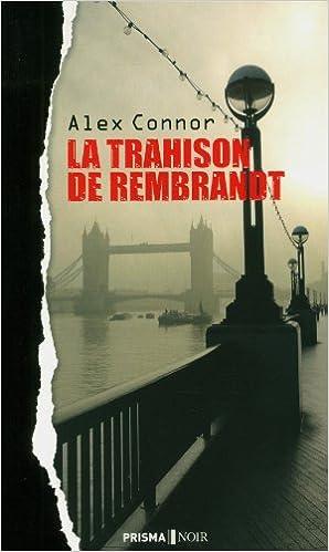 La Trahison de Rembrandt - Alexandra Connor