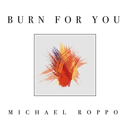 Michael Roppo - Burn for You 2017