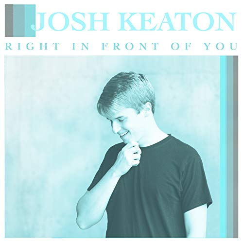 Josh Keaton - Right in Front of You 2019
