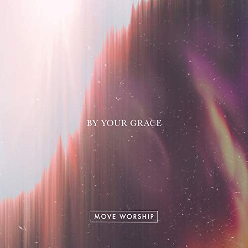 Move Worship - By Your Grace 2018