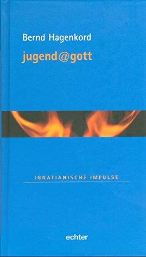 jugend@gott. Ignatianische Impulse (Ignatianische Impulse / Schlüssel für ein spirituelles Leben)