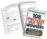 108 Proven Split Test Winners. Simple Tweaks You Can Make to Your Website, so You Can Make More Money Now! (2013)