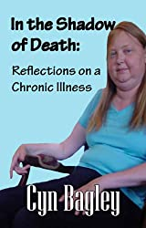 In the Shadow of Death: Reflections on a Chronic Illness