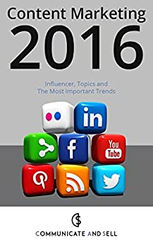 Content Marketing 2016: Influencer, Topics and The Most Important Trends: 2. Advanced Edition (Professional Content Marketing) by [Communicate And Sell]