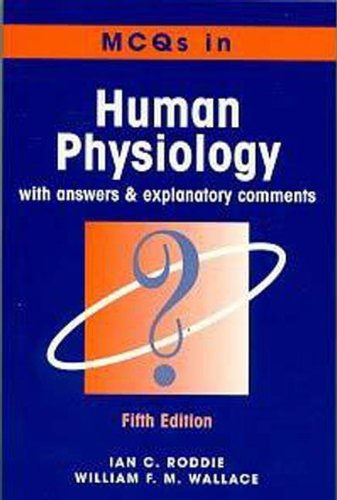 Multiple Choice Questions in Human Physiology, 5Ed: With Answers and Explanatory Comments