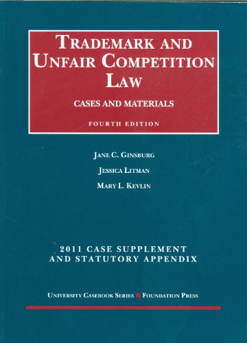 Trademark and Unfair Competition Law, Cases and Materials, 4th, 2011 Supplement and Statutory Appendix (University Caseb