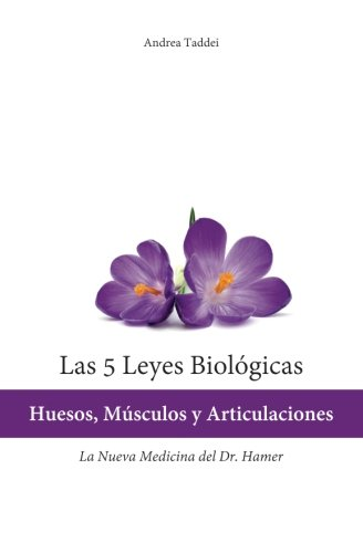 Las 5 Leyes Biologicas: Huesos, Musculos y Articulaciones: La Nueva Medicina del Dr. Hamer (Spanish Edition)