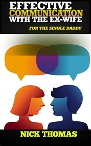 Effective Communication With The Ex-Wife For The Single Daddy: The