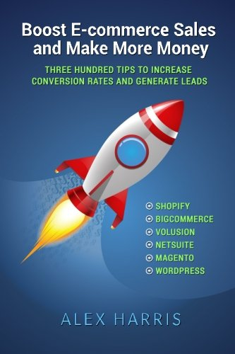 Download Boost E-commerce Sales and Make More Money: Three Hundred Tips to Increase Conversion Rates and Generate Leads pdf epub