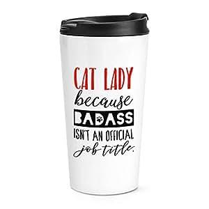 Mujer gatos Porque BADASS Isn't UN OFICIAL trabajo Título Viaje Taza