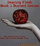 Searing Flesh: Book 1 (Burned Series)