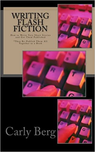Writing flash fiction how to write very short stories and get writing flash fiction how to write very short stories and get them published then re publish them all together as a book carly berg 9780692355008 fandeluxe Images