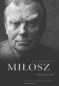 Milosz: A Biography by Andrzej Franaszek