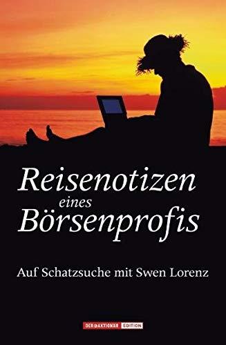 Reisenotizen Eines Börsenprofis. Auf Schatzsuche Mit Swen Lorenz