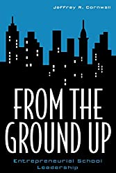 From the Ground Up: Entrepreneurial School Leadership (Innovations in Education)