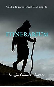 Itinerarium: Una huida que se convirtió en búsqueda (Spanish Edition) by [Moyano, Sergio Gómez ]