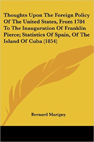 Thoughts Upon the Foreign Policy of the United States, from 1784 to the Inauguration of Franklin Pierce: Statistics of Spain, of the Island of Cuba (1854)