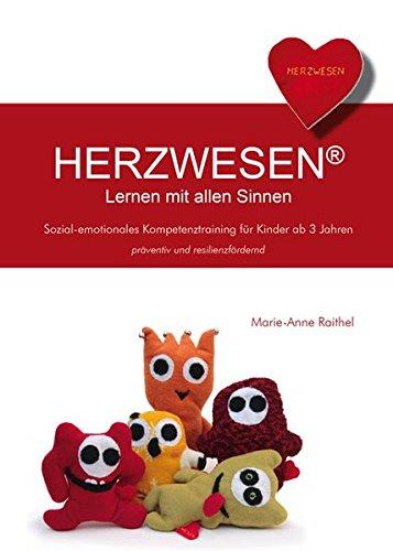 HERZWESEN – Lernen mit allen Sinnen: Sozial-emotionales Kompetenztraining für Kinder ab 3 Jahren - präventiv und resilienzfördernd (Berichte aus der Psychologie)