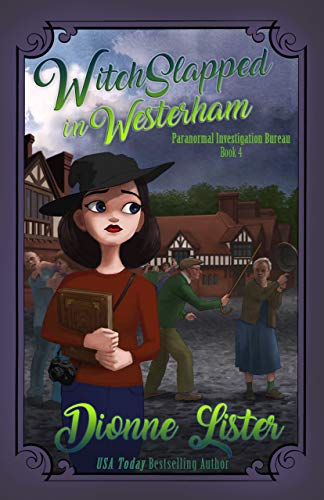 Witchslapped in Westerham (Paranormal Investigation Bureau Cosy Mystery Book 4) by [Lister, Dionne]