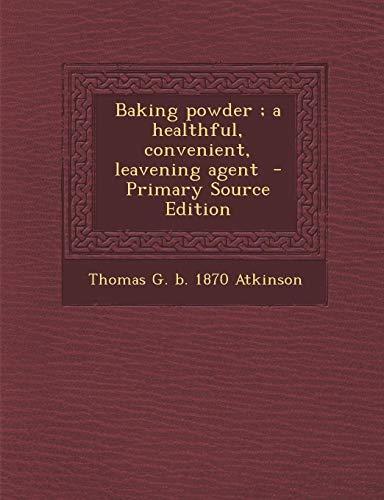 Baking Powder Leavening Agent - Baking powder ; a healthful, convenient, leavening agent