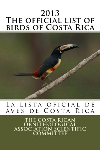 2013 The official list of birds of Costa Rica: La lista oficial de aves de Costa Rica