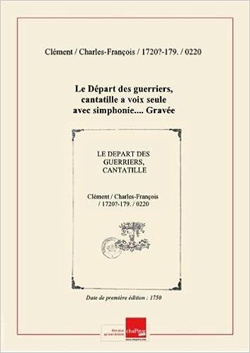 Ebooks gratuits télécharger des torrents Partition de musique : Le Départ des guerriers, cantatille a voix seule avec simphonie.... Gravée par M. de Mongaultier [édition 1750] RTF