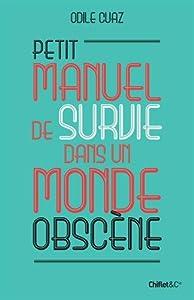 vignette de 'Petit manuel de survie dans un monde obscène (Odile Cuaz)'