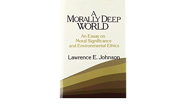 com a morally deep world an essay on moral significance  com a morally deep world an essay on moral significance and environmental ethics 9780521447065 lawrence e johnson books