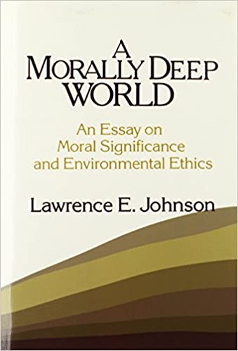 amazon com  a morally deep world  an essay on moral significance    amazon com  a morally deep world  an essay on moral significance and environmental ethics        lawrence e  johnson  books