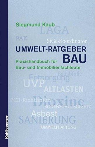 Umwelt-Ratgeber BAU: Praxishandbuch für Bau- und Immobilienfachleute
