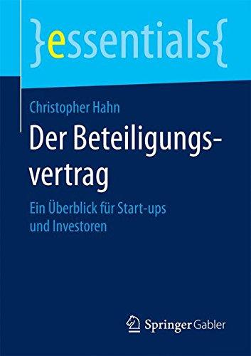 Der Beteiligungsvertrag: Ein Überblick für Start-ups und Investoren (essentials)