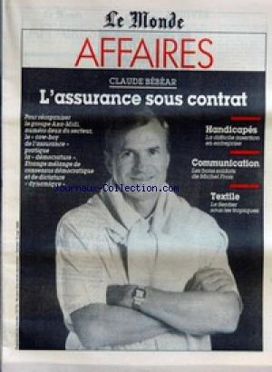 MONDE AFFAIRES (LE) du 13/05/1989 - L'ASSURANCE SOUS CONTRAT PAR CLAUDE BEBEAR - HANDICAPES - LA DIFFICILE INSERTION EN ENTREPRISE - COMMUNICATION - LES BONS SOLDATS DE MICHEL FROIS - TEXTILE - LE SENTIER SOUS LES TROPIQUES.