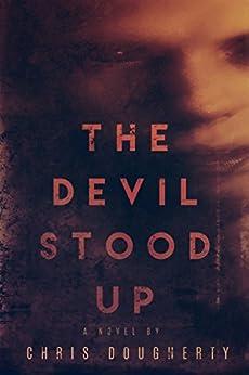 The Devil Stood Up by [Dougherty, Chris]