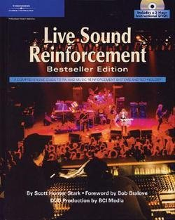 Live Sound Reinforcement : A Comprehensive Guide to P.A. and Music Reinforcement Systems and Technology [With 3-Hour Instructional DVD] (Hardcover)--by Scott Hunter Stark [2004 Edition]