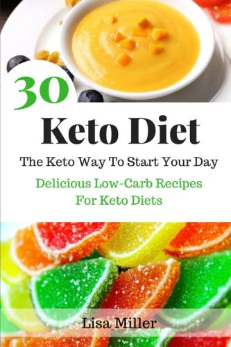 Keto Diet: The Keto Way To Start Your Day: 30 Delicious Low-Carb Breakfast Recipes For Keto Diets by Lisa Miller